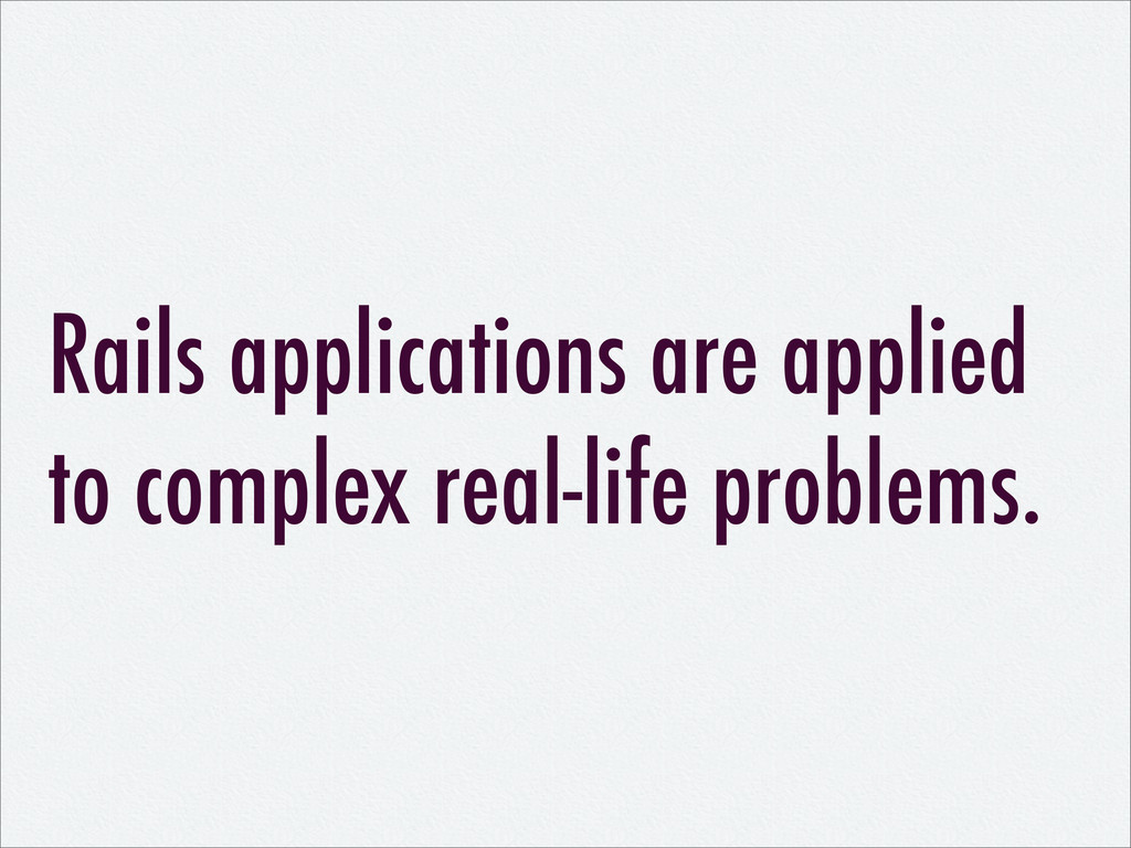 Rails applications are applied to complex real-...