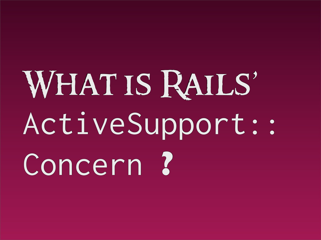 What is Rails' ActiveSupport:: Concern ?