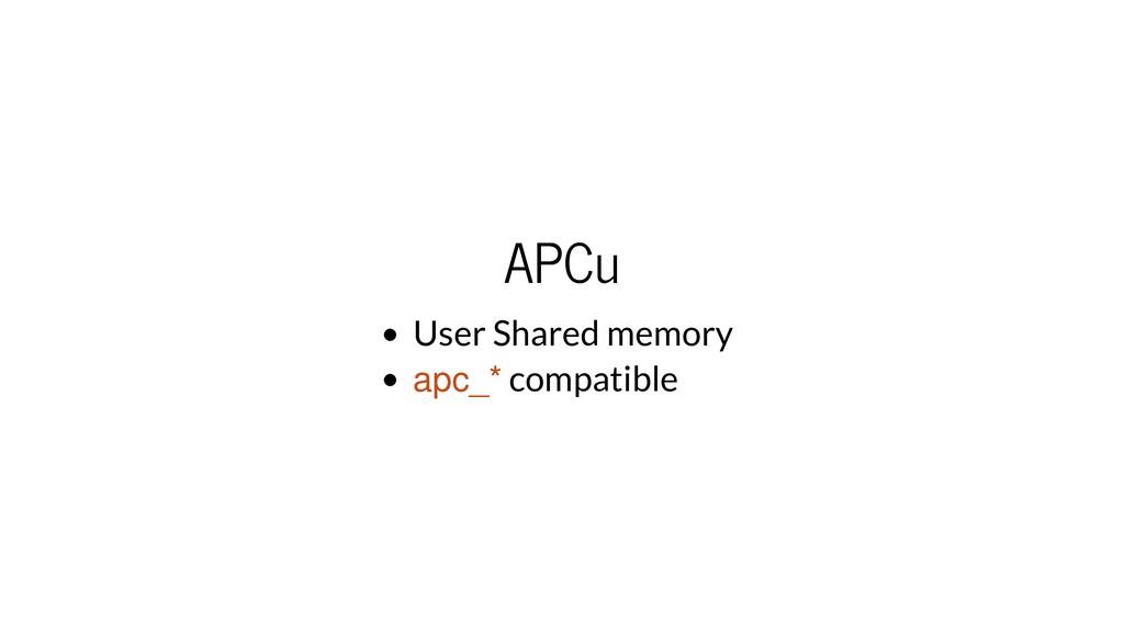 APCu User Shared memory apc_* compatible