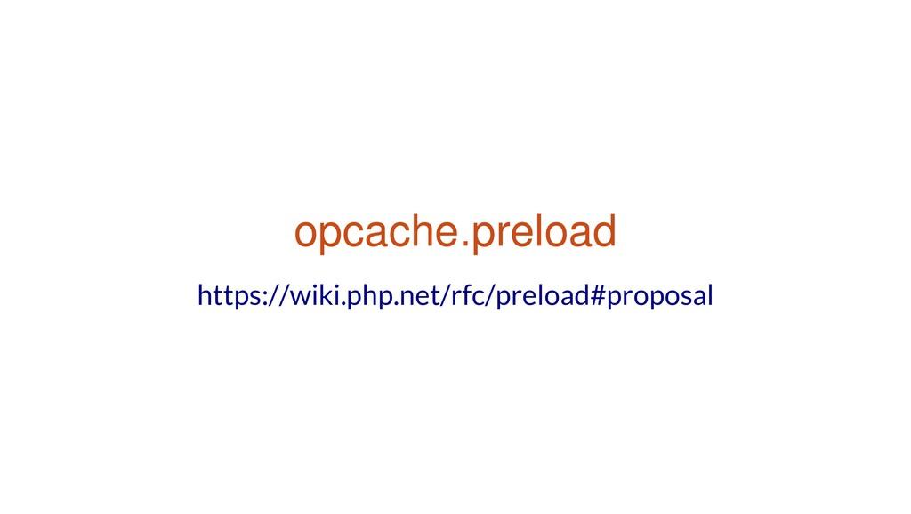 opcache.preload https://wiki.php.net/rfc/preloa...