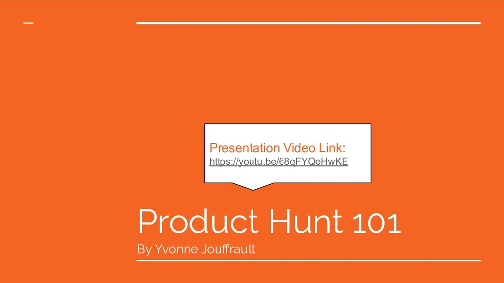 Product Hunt 101 By Yvonne Jouffrault Presentati...