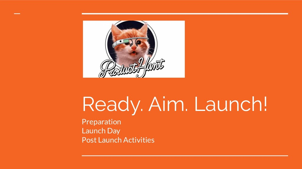 Ready. Aim. Launch! Preparation Launch Day Post...