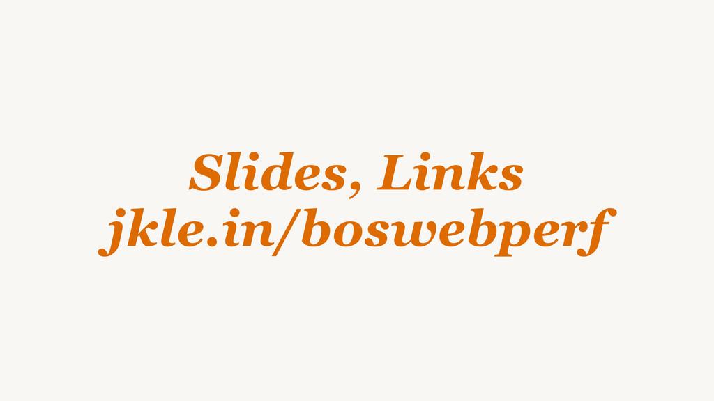 Slides, Links jkle.in/boswebperf