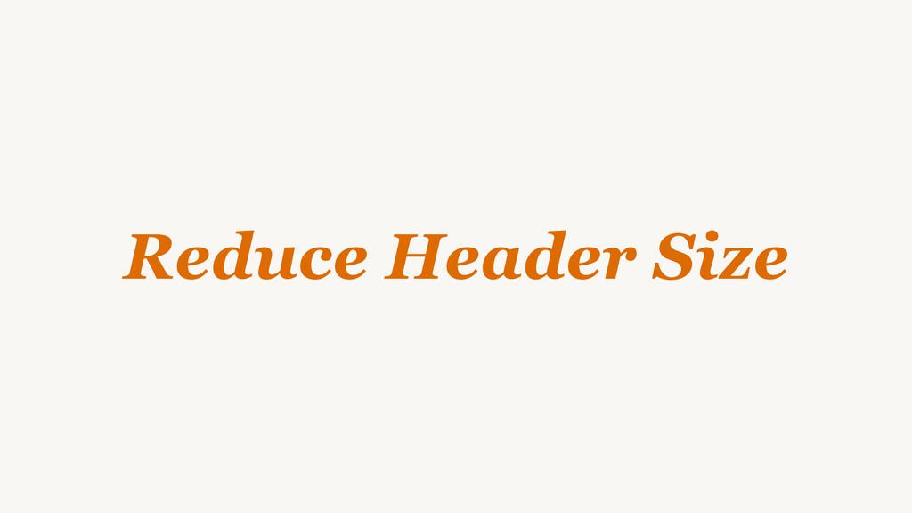 Reduce Header Size