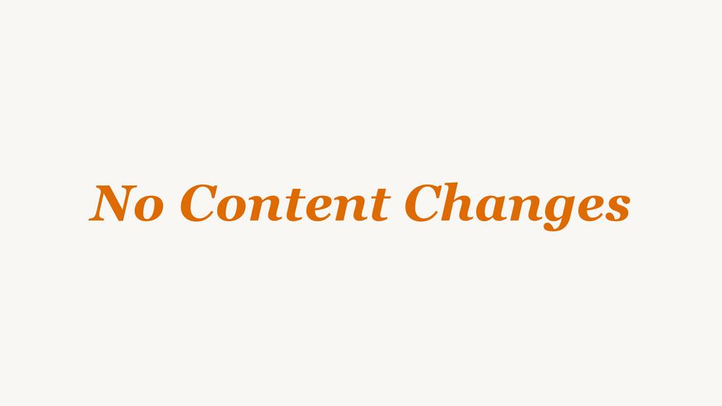 No Content Changes