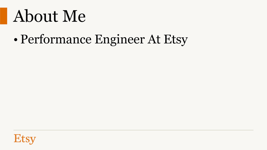 About Me • Performance Engineer At Etsy