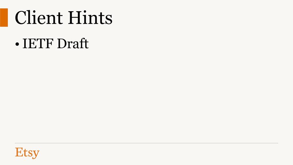 Client Hints • IETF Draft