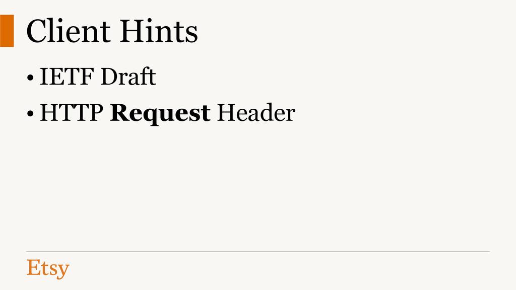 Client Hints • IETF Draft • HTTP Request Header