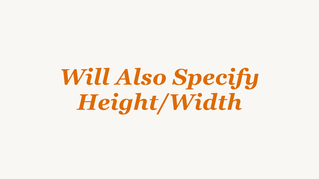 Will Also Specify Height/Width