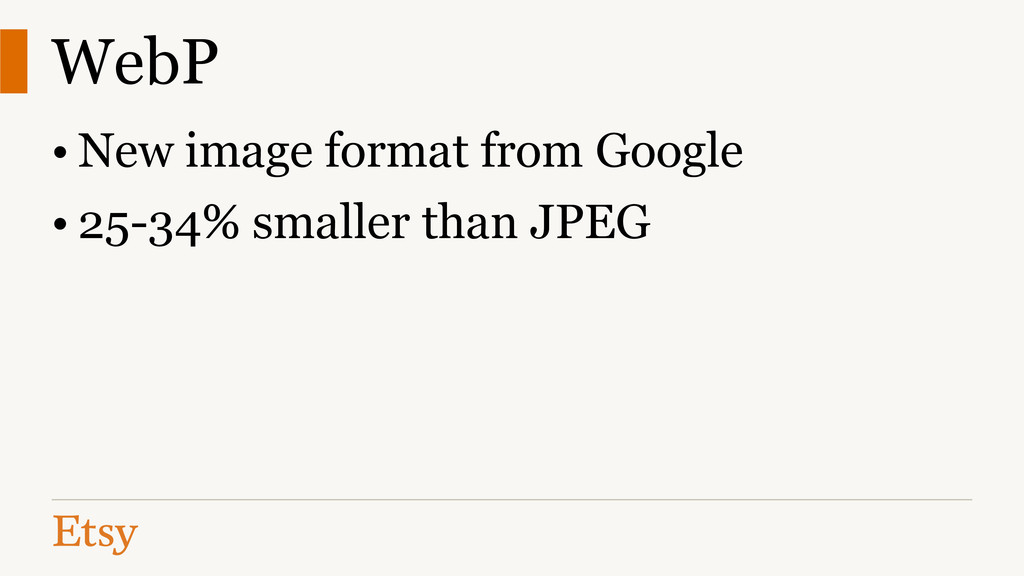 WebP • New image format from Google • 25-34% sm...