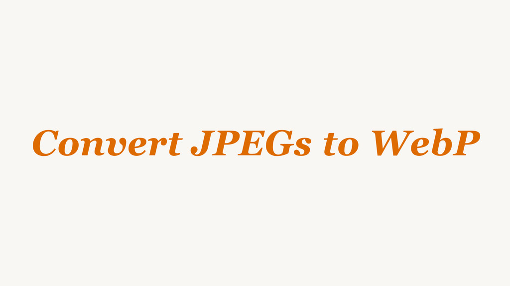 Convert JPEGs to WebP