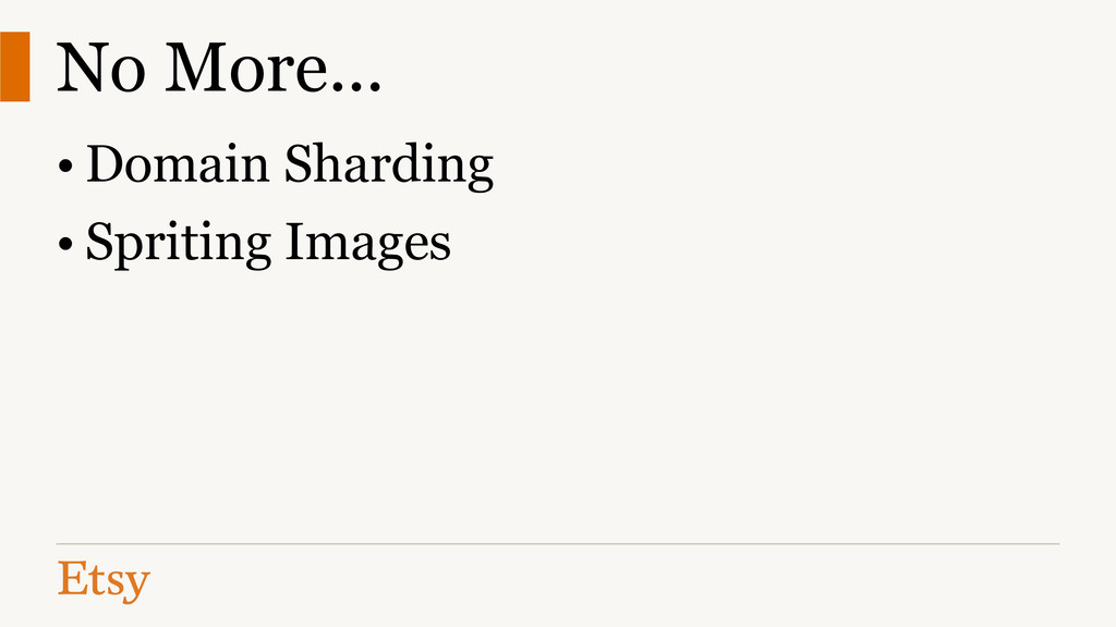 No More... • Domain Sharding • Spriting Images
