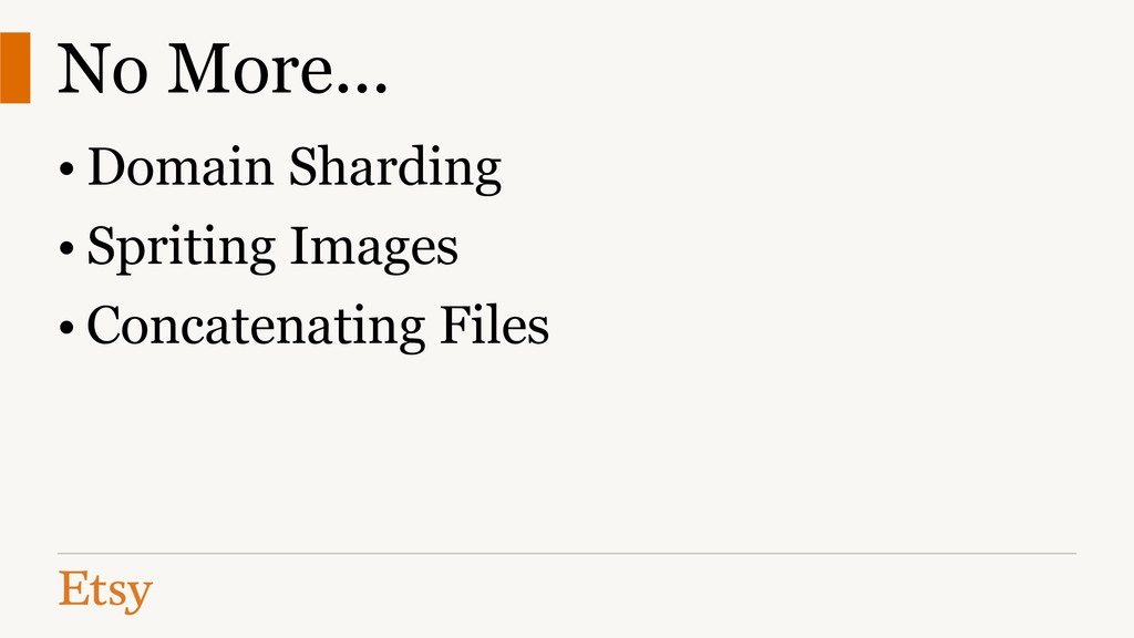 No More... • Domain Sharding • Spriting Images ...