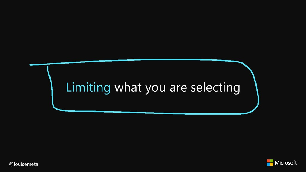 Limiting what you are selecting @louisemeta