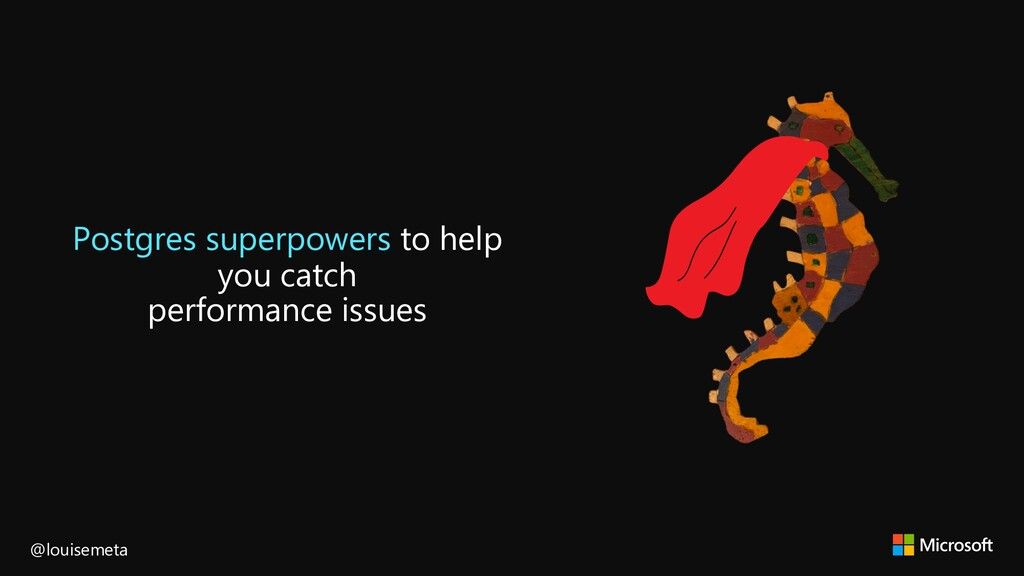 Postgres superpowers to help you catch performa...