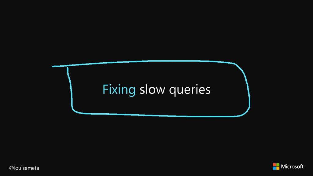 Fixing slow queries @louisemeta