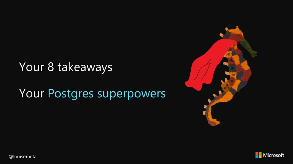 Your 8 takeaways Your Postgres superpowers @lou...