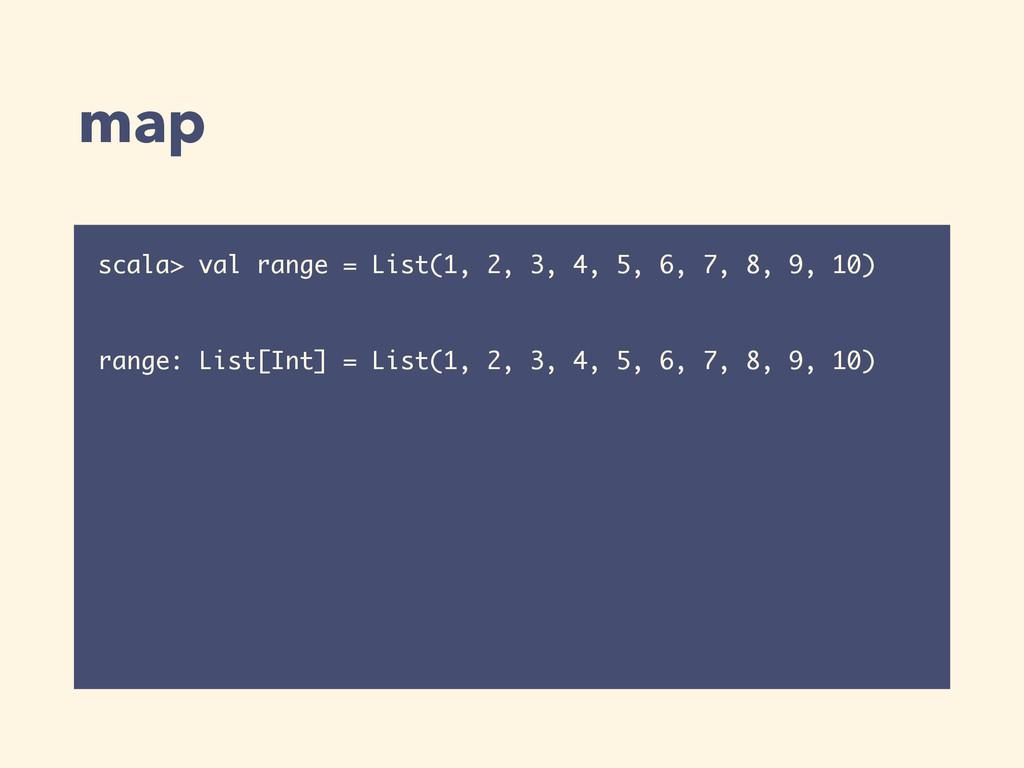 map scala> val range = List(1, 2, 3, 4, 5, 6, 7...