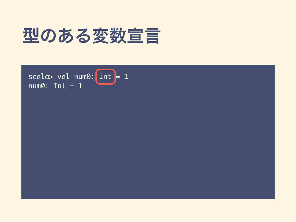 ܕͷ͋Δมએݴ scala> val num0: Int = 1 num0: Int = 1