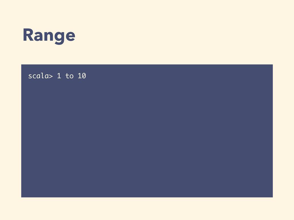Range scala> 1 to 10