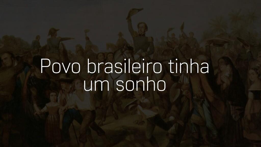 Povo brasileiro tinha um sonho