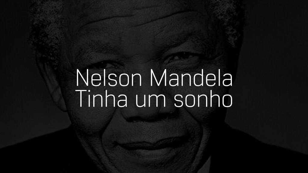 Nelson Mandela Tinha um sonho