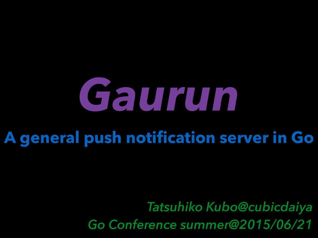 A general push notification server in Go Tatsuhi...