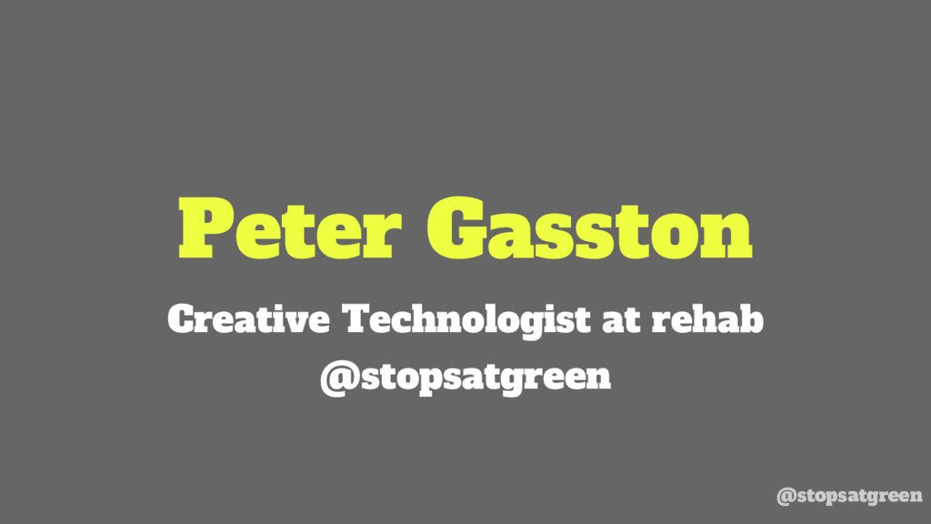 Peter Gasston Creative Technologist at rehab @s...