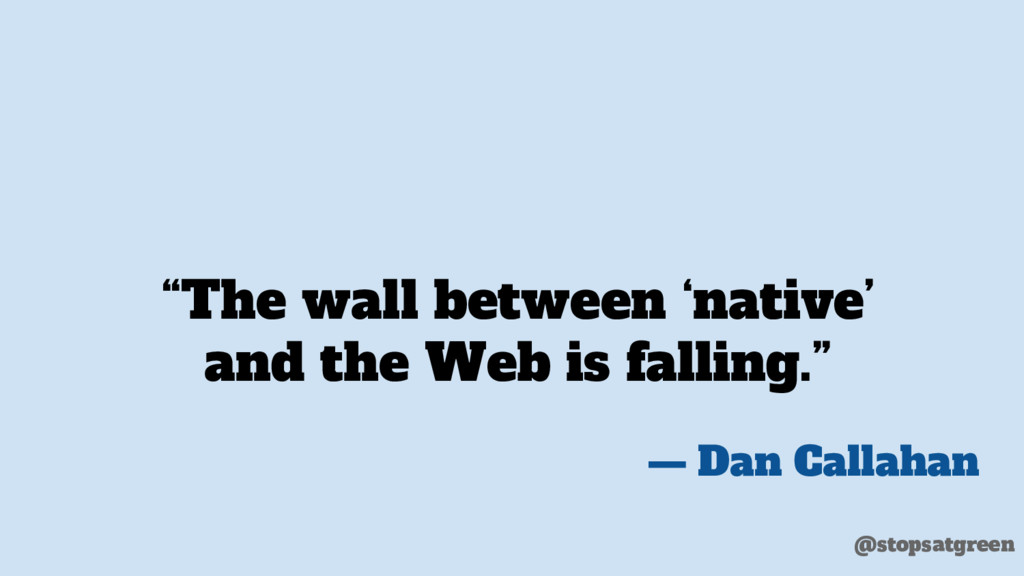 """The wall between 'native' and the Web is falli..."