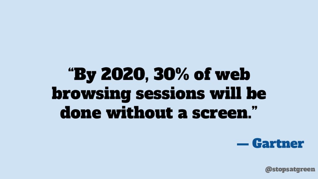"""By 2020, 30% of web browsing sessions will be ..."