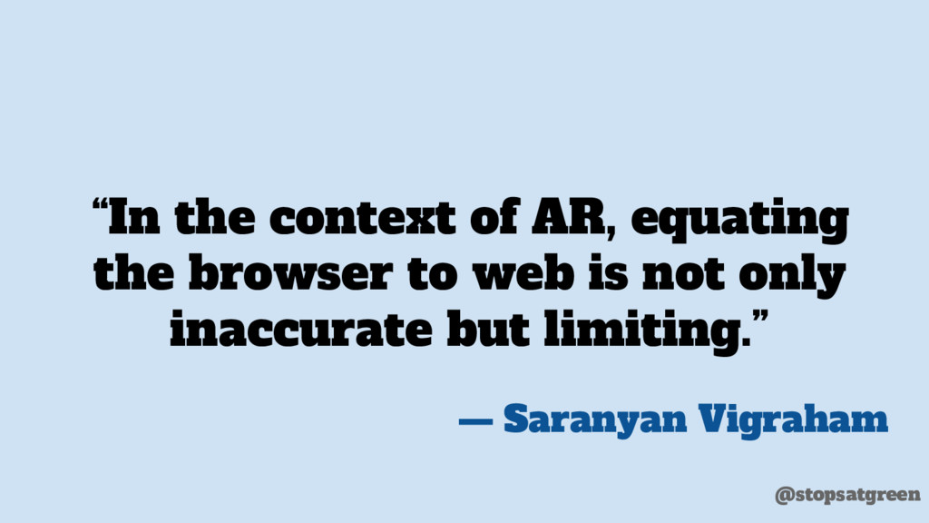 """In the context of AR, equating the browser to ..."