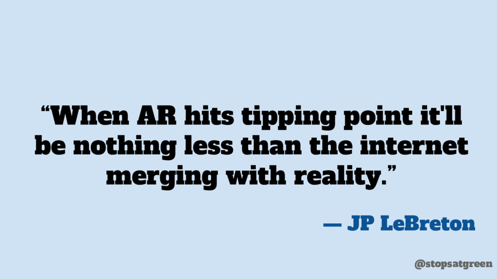 """When AR hits tipping point it'll be nothing le..."