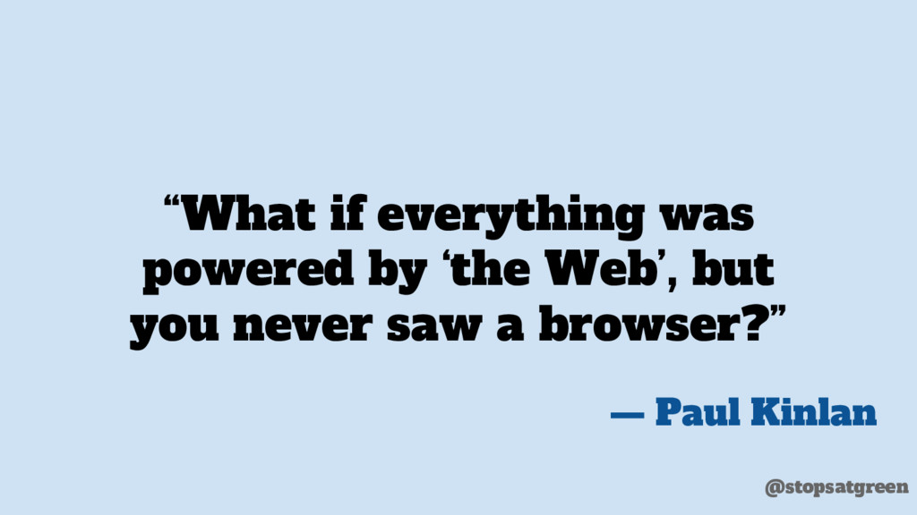 """What if everything was powered by 'the Web', b..."