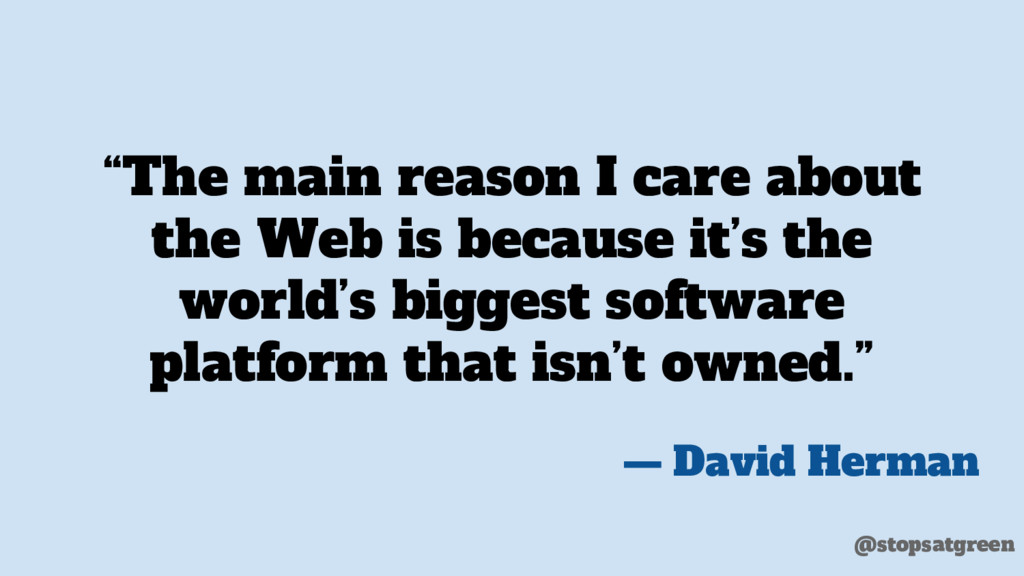 """The main reason I care about the Web is becaus..."