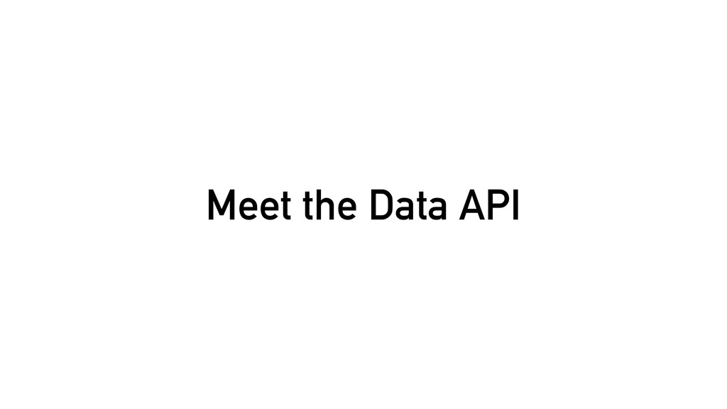 Meet the Data API