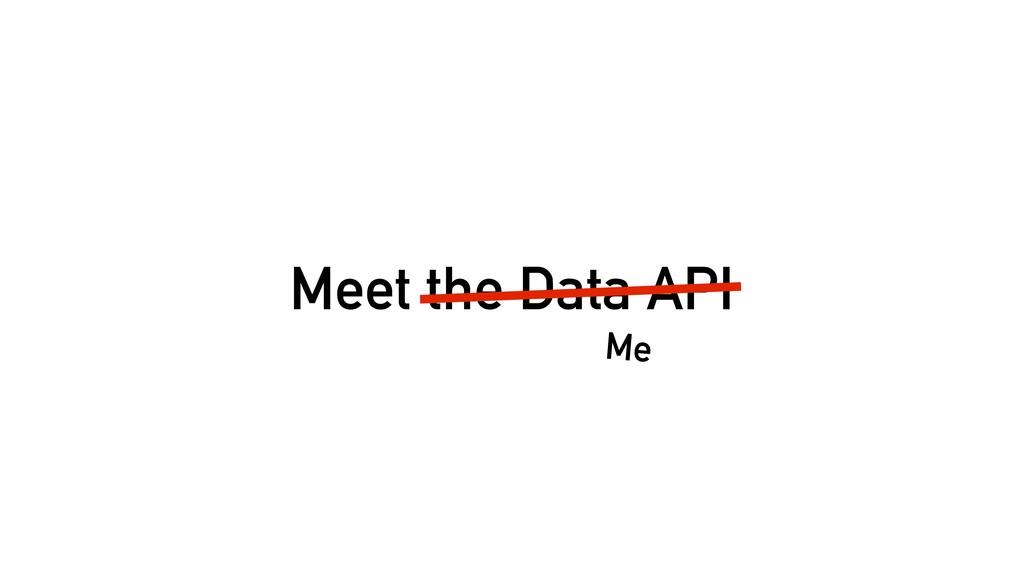 Meet the Data API Me