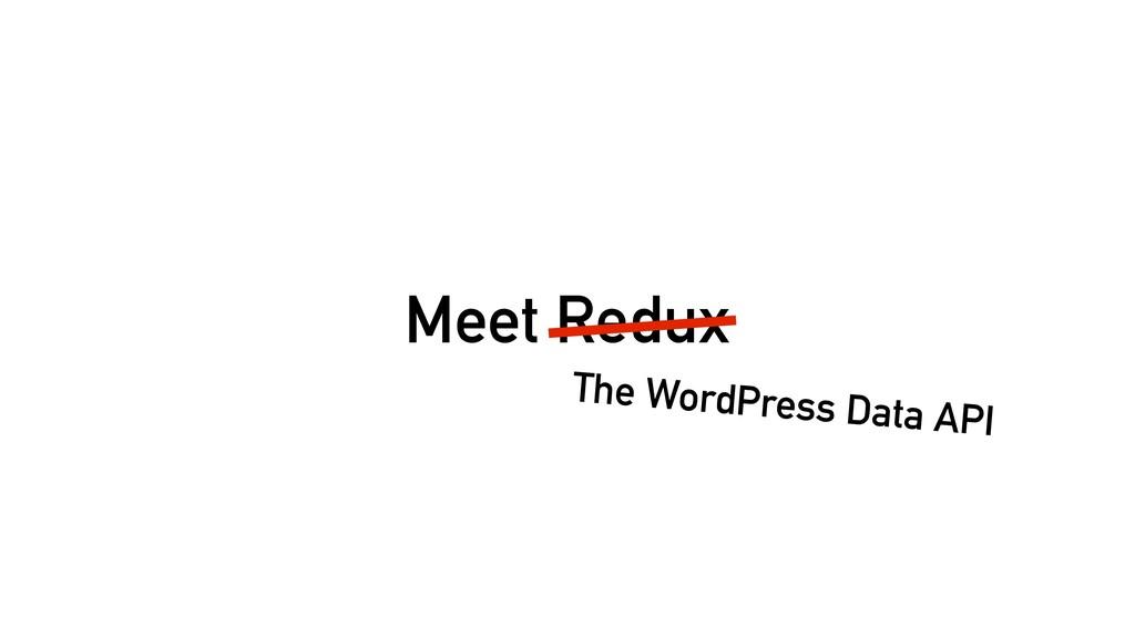 Meet Redux The WordPress Data API