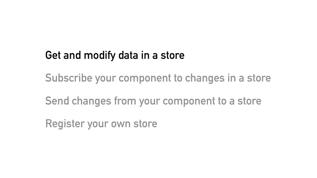 Get and modify data in a store Subscribe your c...