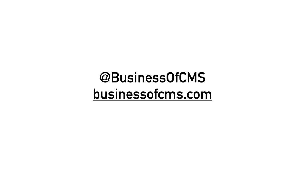 @BusinessOfCMS businessofcms.com