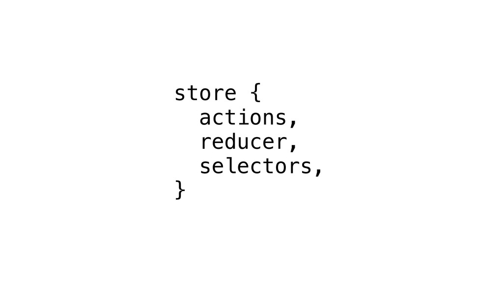 store { actions, reducer, selectors, }