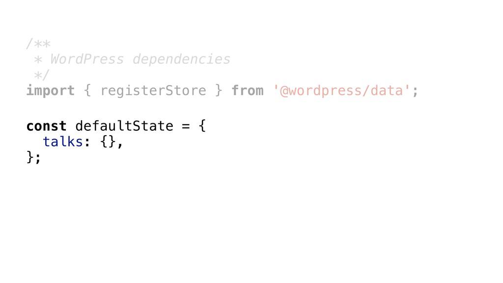 const defaultState = { talks: {}, }; /** * Word...