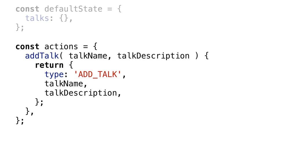 const actions = { addTalk( talkName, talkDescri...