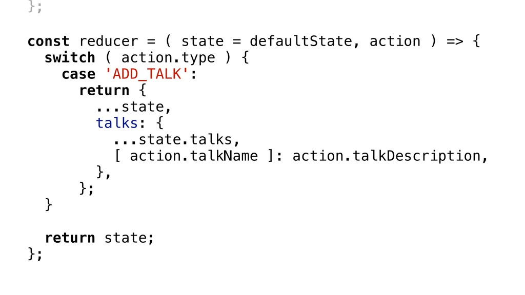 const reducer = ( state = defaultState, action ...