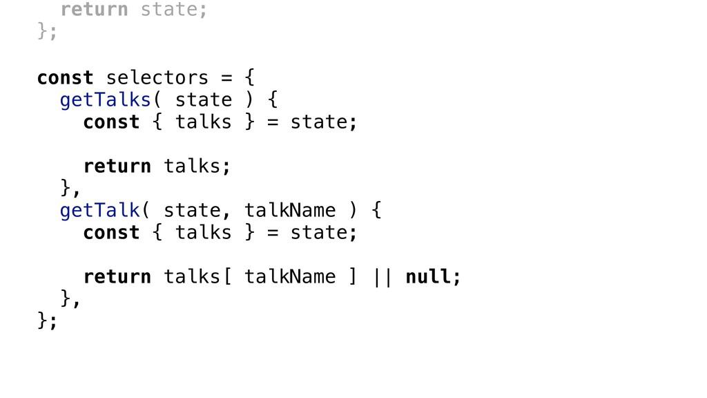 const selectors = { getTalks( state ) { const {...