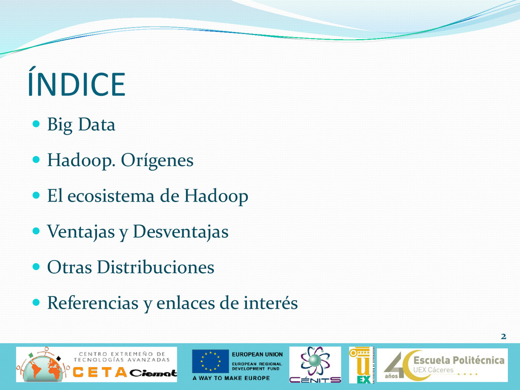 ÍNDICE  Big Data  Hadoop. Orígenes  El ecosi...