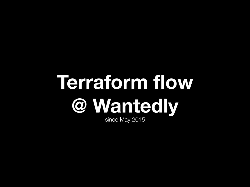 Terraform flow @ Wantedly since May 2015