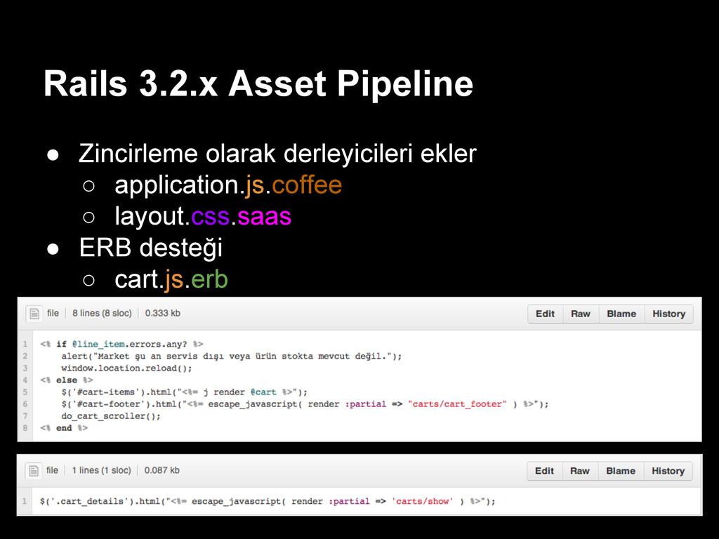 Rails 3.2.x Asset Pipeline ● Zincirleme olarak ...