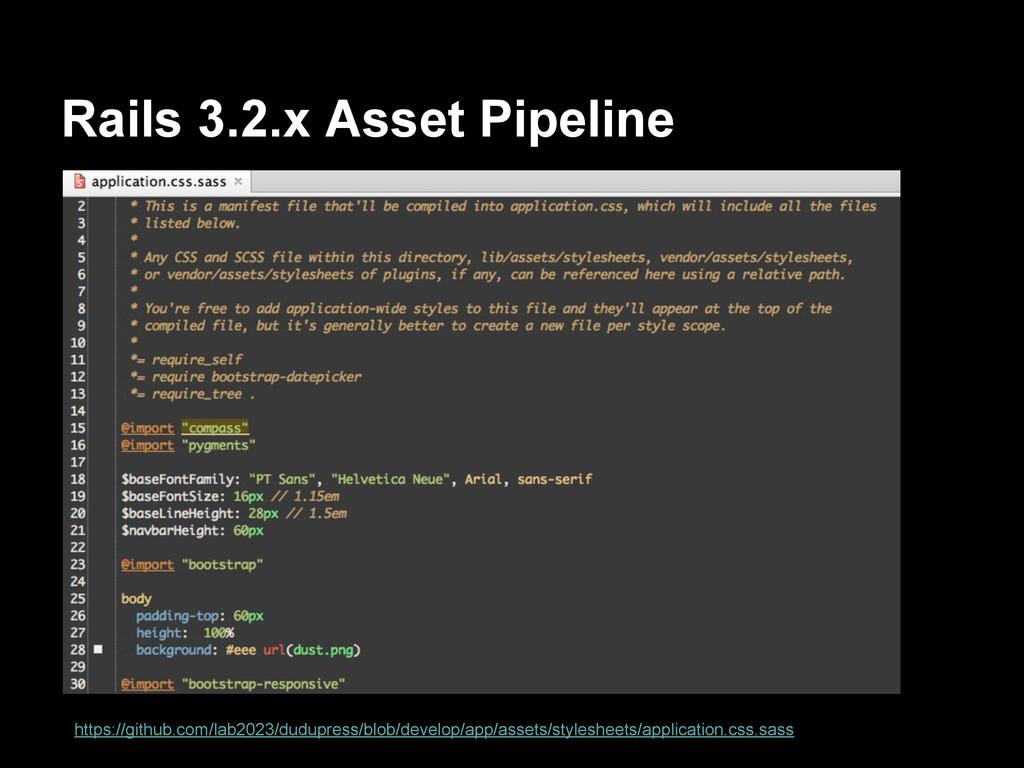 Rails 3.2.x Asset Pipeline https://github.com/l...