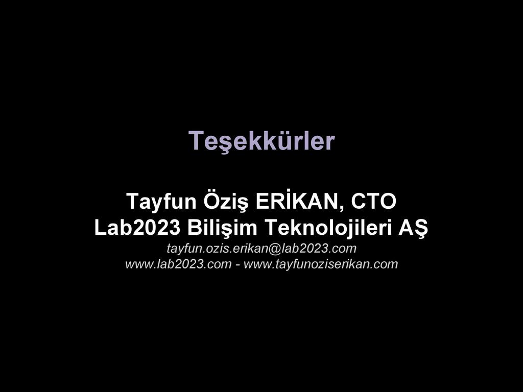 Teşekkürler Tayfun Öziş ERİKAN, CTO Lab2023 Bil...