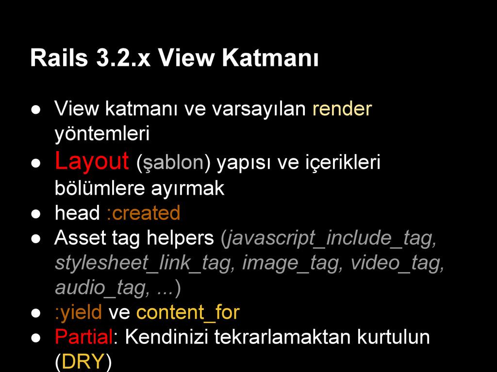Rails 3.2.x View Katmanı ● View katmanı ve vars...